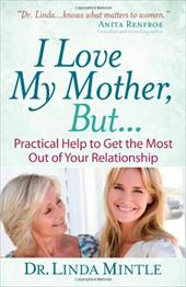 I Love My Mother, But...: Practical Help to Get the Most Out of Your Relationship 11420112