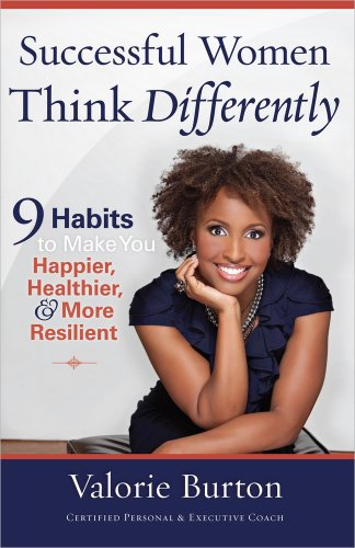 Successful Women Think Differently: 9 Habits to Make You Happier, Healthier, and More Resilient 9780736938563