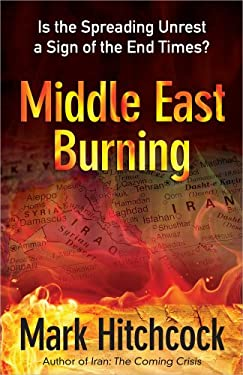 Middle East Burning: Is the Spreading Unrest a Sign of the End Times? 9780736939966
