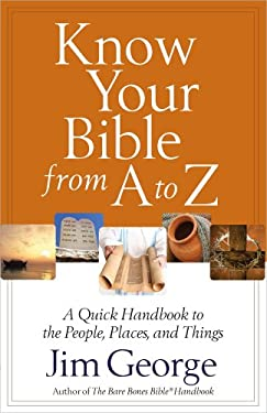 Know Your Bible from A to Z: A Quick Handbook to the People, Places, and Things 9780736949996