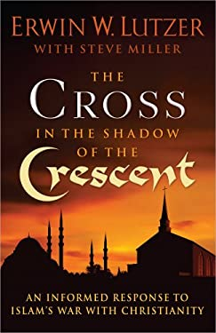 The Cross in the Shadow of the Crescent: An Informed Response to Islam's War with Christianity 9780736951326