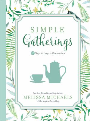 Simple Gatherings : Easy Ways to *Set the Mood *Prepare the Table *Make It Fun
