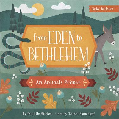 From Eden to Bethlehem: An Animals Primer (Baby Believer)