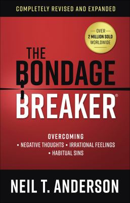 The Bondage Breaker: Overcoming *Negative Thoughts *Irrational Feelings *Habitual Sins