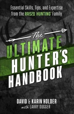 "The Ultimate Hunter's Handbook: Essential Skills, Tips, and Expertise from the ""Raised Hunting"" Family"