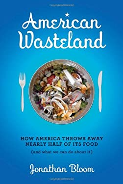 American Wasteland: How America Throws Away Nearly Half of Its Food (and What We Can Do about It) 9780738213644