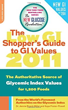 The New Glucose Revolution Shopper's Guide to GI Values: The Authoritative Source of Glycemic Index Values for More Than 1,200 Foods 9780738214320