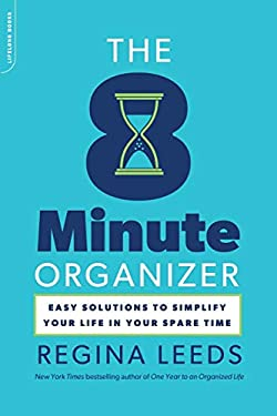 The 8 Minute Organizer: Easy Solutions to Simplify Your Life in Your Spare Time 9780738215716