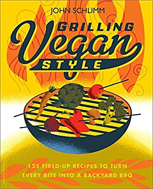 Grilling Vegan Style: 125 Fired-Up Recipes to Turn Every Bite Into a Backyard BBQ 9780738215723