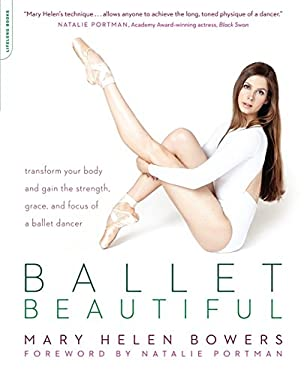 Ballet Beautiful: Transform Your Body and Gain the Strength, Grace, and Focus of a Ballet Dancer 9780738215907