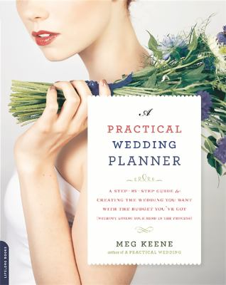 A Practical Wedding Planner: A Step-by-Step Guide to Creating the Wedding You Want with the Budget You've Got (without Losing Your Mind in the Process
