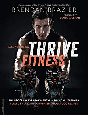 Thrive Fitness, second edition: The Program for Peak Mental and Physical StrengthFueled by Clean, Plant-based, Whole Food Recipes
