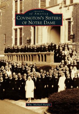 Covington's Sisters of Notre Dame 9780738582306