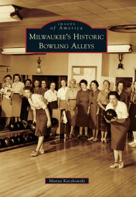Milwaukee's Historic Bowling Alleys 9780738583785