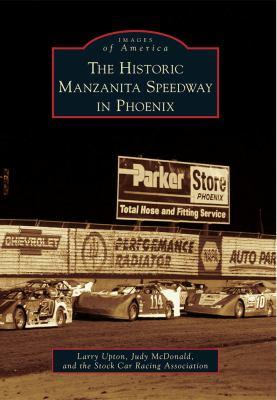 The Historic Manzanita Speedway in Phoenix 9780738585178