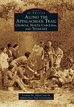 Along the Appalachian Trail: Georgia, North Carolina, and Tennessee 9780738591032