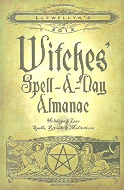 Llewellyn's Witches' Spell-A-Day Almanac 9780738712147