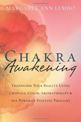 Chakra Awakening: Transform Your Reality Using Crystals, Color, Aromatherapy & the Power of Positive Thought 9780738714851