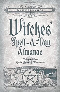 Llewellyn's Witches' Spell-A-Day Almanac: Holidays & Lore, Spells, Rituals & Meditations 9780738715216