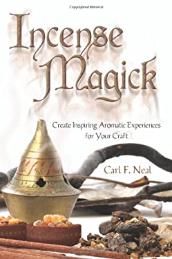 Incense Magick: Create Inspiring Aromatic Experiences for Your Craft 9780738719740