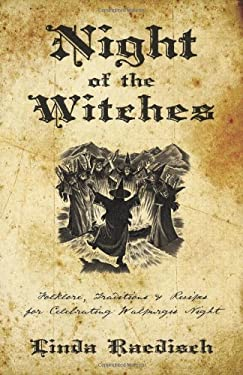 Night of the Witches: Folklore, Traditions & Recipes for Celebrating Walpurgis Night 9780738720586