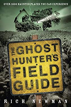 The Ghost Hunter's Field Guide: Over 1000 Haunted Places You Can Experience 9780738720883