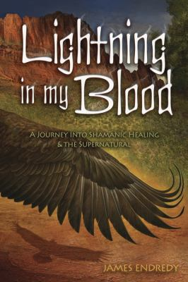 Lightning in My Blood: A Journey Into Shamanic Healing & the Supernatural 9780738721477