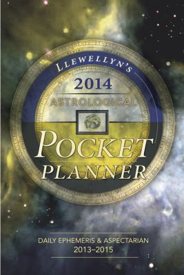 Llewellyn's 2014 Astrological Pocket Planner: Daily Ephemeris and Aspectarian 2013-2015 9780738721507