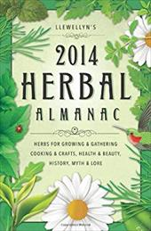 Llewellyn's 2014 Herbal Almanac: Herbs for Growing and Gathering, Cooking and Crafts, Health and Beauty, History, Myth and Lore 20626544