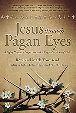 Jesus Through Pagan Eyes: Bridging Neopagan Perspectives with a Progressive Vision of Christ 9780738721910