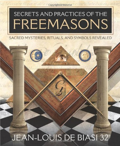 Secrets and Practices of the Freemasons: Sacred Mysteries, Rituals and Symbols Revealed 9780738723402