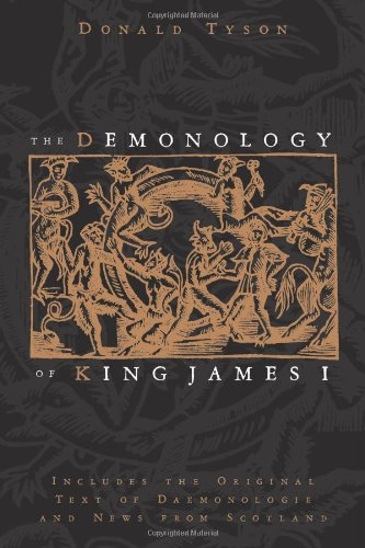 The Demonology of King James I: Includes the Original Text of Daemonologie and News from Scotland 9780738723457