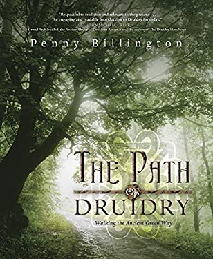 The Path of Druidry: Walking the Ancient Green Way 9780738723464