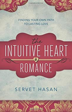 The Intuitive Heart of Romance: Finding Your Own Path to Lasting Love 9780738725840