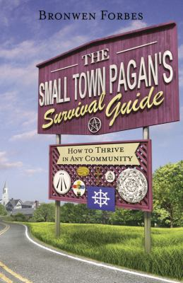 The Small-Town Pagan's Survival Guide: How to Thrive in Any Community 9780738726229