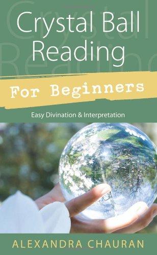 Crystal Ball Reading for Beginners: Easy Divination & Interpretation 9780738726267