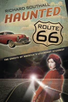 Haunted Route 66: Ghosts of America's Legendary Highway 9780738726366
