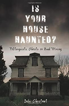 Is Your House Haunted?: Poltergeists, Ghosts or Bad Wiring 9780738726816