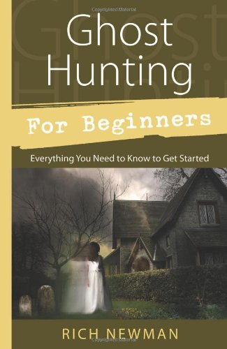 Ghost Hunting for Beginners: Everything You Need to Know to Get Started 9780738726960