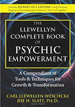 The Llewellyn Complete Book of Psychic Empowerment: A Compendium of Tools & Techniques for Growth & Transformation 9780738727097