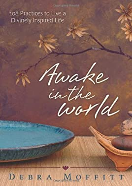 Awake in the World: 108 Practices to Live a Divinely Inspired Life 9780738727226