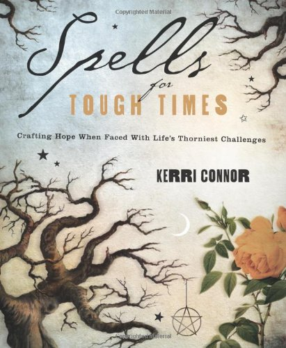 Spells for Tough Times: Crafting Hope When Faced with Life's Thorniest Challenges 9780738727288