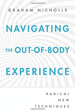 Navigating the Out-Of-Body Experience: Radical New Techniques 9780738727615