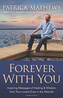 Forever with You: Inspiring Messages of Healing & Wisdom from Your Loved Ones in the Afterlife 9780738727660