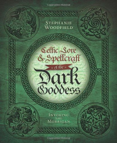 Celtic Lore & Spellcraft of the Dark Goddess: Invoking the Morrigan 9780738727677