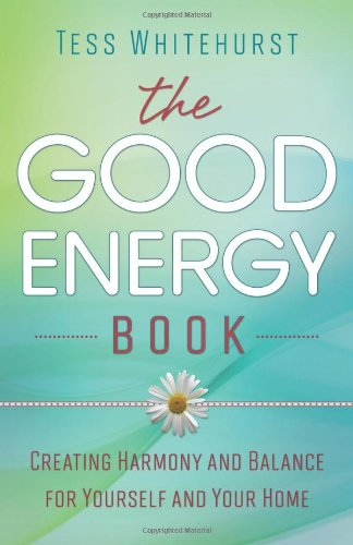 The Good Energy Book: Creating Harmony and Balance for Yourself and Your Home 9780738727721