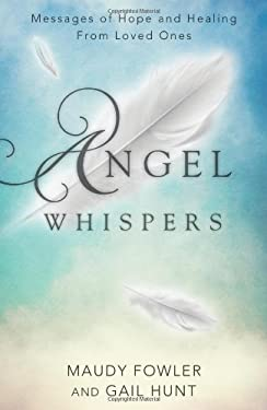 Angel Whispers: Messages of Hope and Healing from Loved Ones 9780738727837