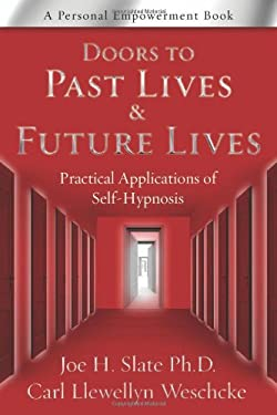Doors to Past Lives & Future Lives: Practical Applications of Self-Hypnosis 9780738727974