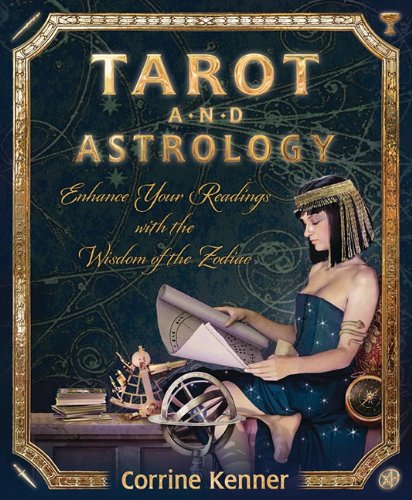 Tarot and Astrology: Enhance Your Readings with the Wisdom of the Zodiac 9780738729640