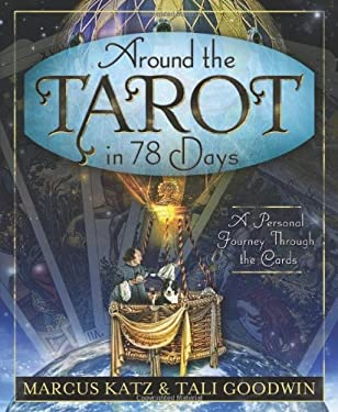 Around the Tarot in 78 Days: A Personal Journey Through the Cards